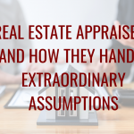 Real Estate Appraisers and How They Handle Extraordinary Assumptions